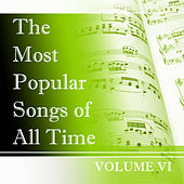 The Most Popular Songs of All Time, Vol. 6 by Various Artists