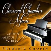 Classical Chamber Music -  Chopin - Famous Piano Works 1 von Various Artists