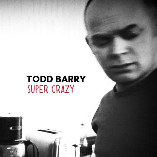 Super Crazy by Todd Barry