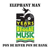 Pon De River Pon De Bank von Elephant Man