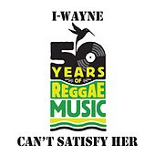 Can't Satisfy Her de I Wayne