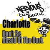 Don't Be Afraid Of The Dark - Junior Vasquez Remixes by Charlotte