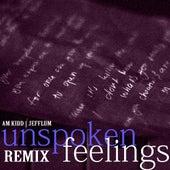 Unspoken Feelings (Remix) (feat. JeffLum) by A.M. Kidd