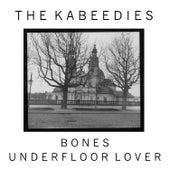 Bones / Underfloor Lover by The Kabeedies