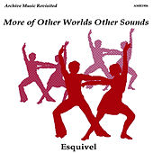 More of Other Worlds Other Sounds by Esquivel