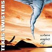 Where Eagles Fly by Texas Twisters