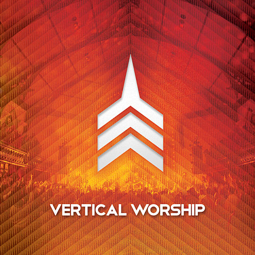 Live Worship From Vertical Church by Vertical Church Band