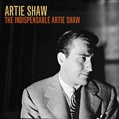 The Indispensable Artie Shaw by Artie Shaw