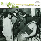 Round Like An Apple: The Big Town Recordings 1977-1978 de Smokey Wilson