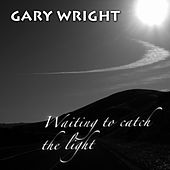 Waiting to Catch the Light by Gary Wright