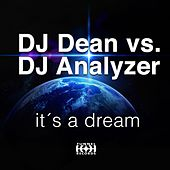 It's a Dream (DJ Dean vs. DJ Analyzer) by DJ Dean vs. DJ Analyzer