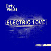 Electric Love Acoustic EP by Dirty Vegas
