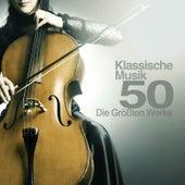 Klassische Musik 50: Die Größten Werke der Klassischen Musik von Various Artists