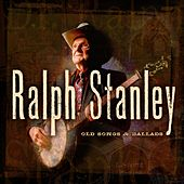 Old Songs & Ballads by Ralph Stanley