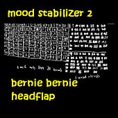 Mood Stabilizer, Vol. 2 by Bernie Bernie Headflap