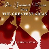 The Greatest Voices Sing The Greatest Arias by Various Artists