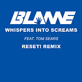 Whispers Into Screams (Reset! Remix) by Blame