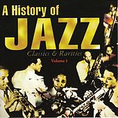 A History Of Jazz Volume 1 (Classics & Rarities) by Various Artists