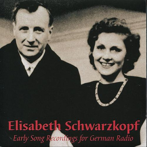 Early Song Recordings for German Radio (1941-1980) by Elisabeth Schwarzkopf