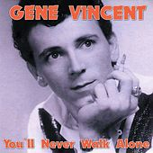 You'll Never Walk Alone by Gene Vincent