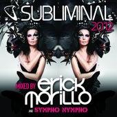 Subliminal 2012 Mixed by Erick Morillo and SYMPHO NYMPHO (DJ Edition-Unmixed) van Various Artists