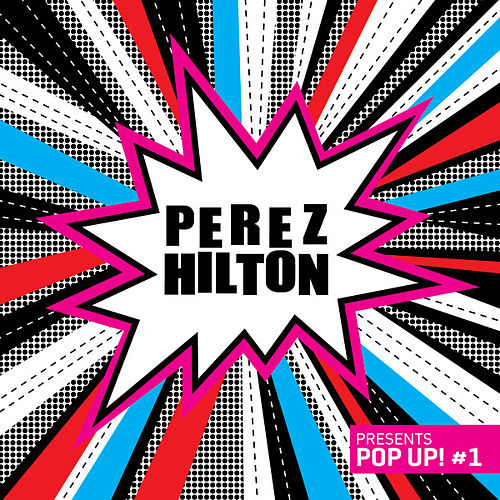 Perez Hilton presents Pop Up! #1 by Various Artists