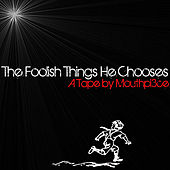 The Foolish Things He Chooses by Mouthpi3ce