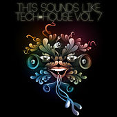 This Sounds Like Tech-House, Vol. 7 by Various Artists