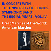 In Concert with The University of Illinois Concert Band - Great Marches of the World - The Begian Years, Vol. IV by University Of Illinois Symphonic Band