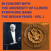 In Concert with The University of Illinois Concert Band - The Begian Years, Vol. I by University Of Illinois Symphonic Band