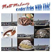 Order Fries With This! by Matt Mclarty