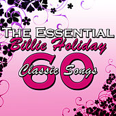 The Essential Billie Holiday: 60 Classic Songs by Billie Holiday