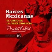 El Grito de la Independencia de Mexico (Raices Mexicanas Vol. 16) by Various Artists