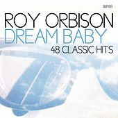 Dream Baby - 48 Classic Hits von Roy Orbison