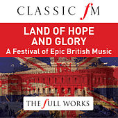 Land of Hope and Glory (Classic FM: The Full Works) by Barry Wordsworth