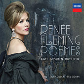 Renée Fleming - Poèmes - Ravel, Messiaen, Dutilleux by Renée Fleming