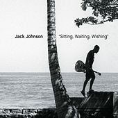 Sitting, Waiting, Wishing by Jack Johnson