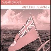 Absolute Bearing by Work Drugs