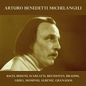 Arturo Benedetti Michelangeli: Bach, Busoni, Scarlatti, Beethoven, Brahms, Grieg, Mompou, Albeniz, Granados de Arturo Benedetti Michelangeli