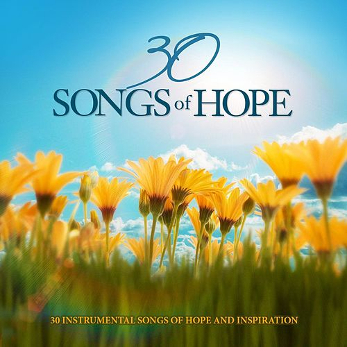 30 Songs of Hope: 30 Instrumental Songs of Hope and Inspiration by Various Artists
