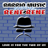 Love Is For The Two Of Us (Barrio Music Presents) de Rene & Rene