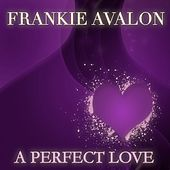A Perfect Love by Frankie Avalon