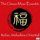 Relax: Melodies Oriental by The Chinese Music Ensemble