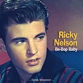 Be-Bop Baby - Digitally Remastered by Ricky Nelson