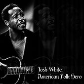 Josh White: American Folk Hero by Josh White