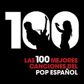 Las 100 mejores canciones del Pop Español de Various Artists