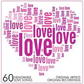 Love, Love, Love - 60 Memorable Love Songs by Various Artists