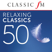 50 Relaxing Classics by Classic FM de Various Artists