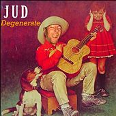Degenerate by Jud