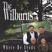 Where He Leads by The Wilburns
